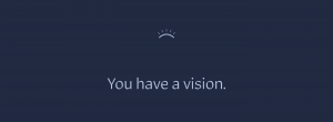You Have a Vision